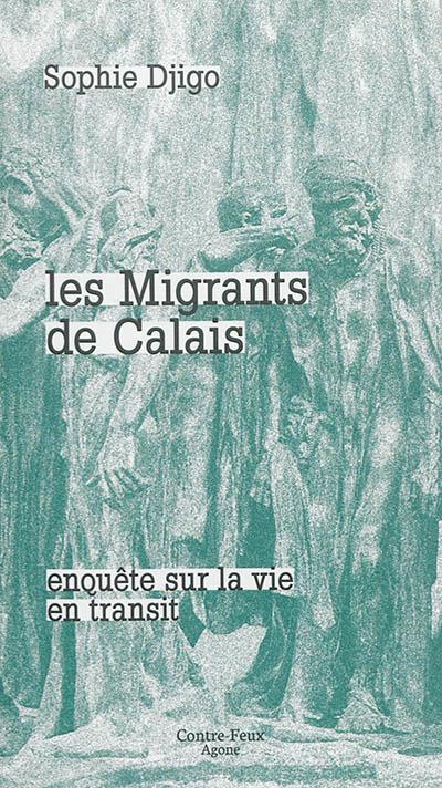 jacquette Les migrants de Calais : enquête sur la vie en...