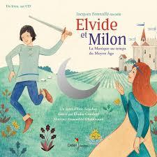 jacquette Elvide et Milon. La musique au temps du Moyen...