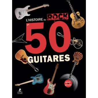 Couverture du livre L'histoire du rock en 50 guitares / Bruce Wexler