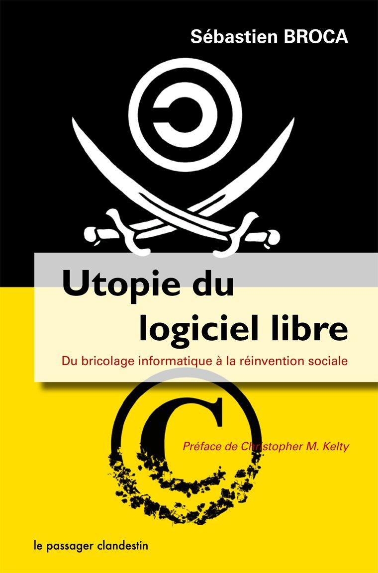 Couverture de l'édition 2013 du livre de Sébastien Broca : Utopie du logiciel libre.