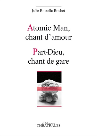 Couverture du livre Atomic Man, chant d'amour Part-Dieu, chant de gare de Julie Rossello-Rochet