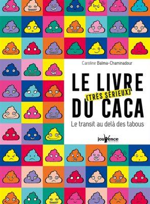 Couverture du livre Le livre très sérieux du caca : le transit au-delà des tabous / Caroline Balma-Chaminadour, Jouvence Éd., 2018.