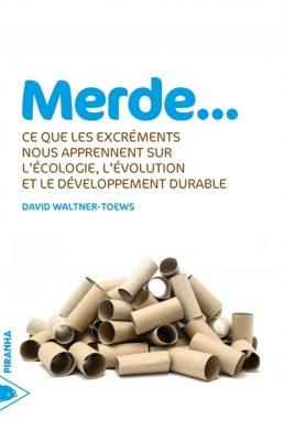 Couverture du livre Merde : ce que les excréments nous apprennent sur l'écologie, l'évolution et le développement durable / David Waltner-Toews. Piranha, 2015.