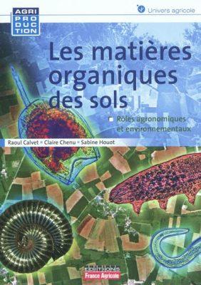 Couverture du livre Les matières organiques des sols: rôles agronomiques et environnementaux / Raoul Calvet, Claire Chenu, Sabine Houot. Éd. France agricole, 2011.