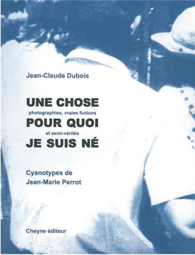 couverture du recueil une chose pour quoi je suis né, photographie en bleu et blanc d'un homme en chemise de dos