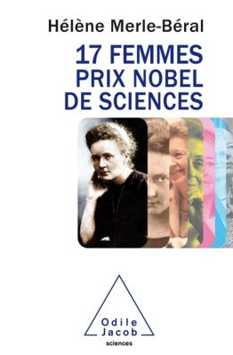 17 femmes prix Nobel de sciences / Hélène Merle-Béral / O. Jacob, 2016