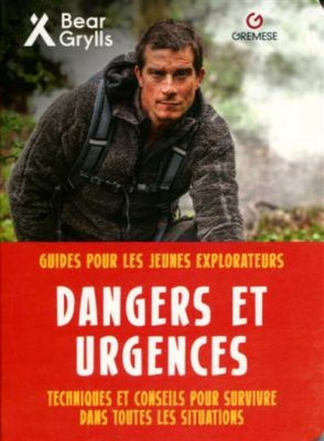 Dangers et urgences Bear Grylls