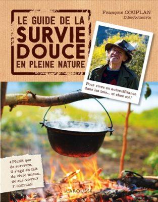 Le guide de la survie douce en pleine nature François Couplan