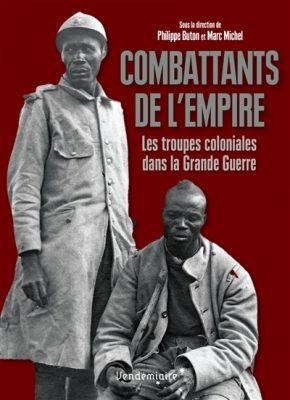 Combattants de l'Empire troupes coloniales dans la Grande guerre Philippe Buton