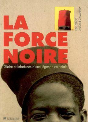 force noire gloire et infortunes d'une légende coloniale Eric Deroo