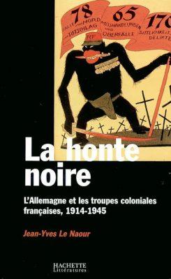 honte noire Allemagne et les troupes coloniales françaises 1914-1945 Jean-Yves Le Naour
