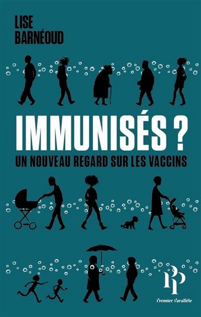 Couverture de l'ouvrage Immunisés ? Un nouveau regard sur les vaccins