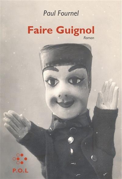 Faire Guignol [Livre] / Paul Fournel