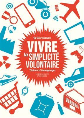 Vivre la simplicité volontaire : histoire et témoignages ; coordonné par Cédric Biagini et Pierre Thiesset