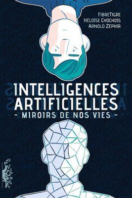 Intelligences artificielles, miroirs de nos vies