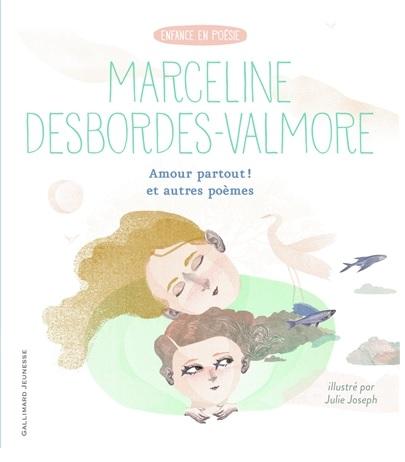 Couverture de Amour partout ! et autres poèmes de Marceline Desbordes-Valmore ; illustré par Julie Joseph